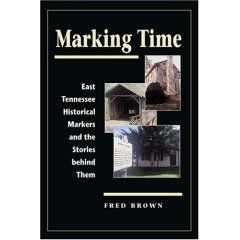 Marking Time : East Tennessee Historical Markers and the Stories behind Them image, Click for more information