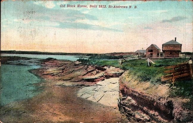 Historical View:<i> Old Blockhouse, Built 1812, St. Andrews, NB</i> image. Click for full size.