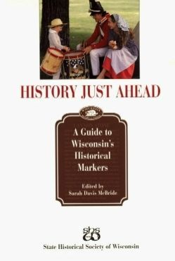 History Just Ahead: A Guide to Wisconsin's Historical Markers image. Click for more information.