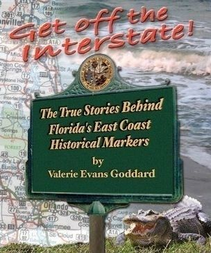 Get off the Interstate: The True Stories Behind Florida's East Coast Historical Markers image. Click for more information.