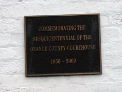 "Plaque - - ""Commemorating the Sesquicentennial of the Orange County Courthouse - 1850 -- 2000"" image. Click for full size."