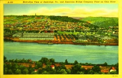 <i> Bird&#39;s-Eye View of Ambridge, Pa., and American Bridge Company Plant on Ohio River</i> image. Click for full size.