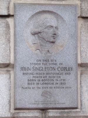 On This Site Stood the Home of John Singleton Copley Marker image. Click for full size.