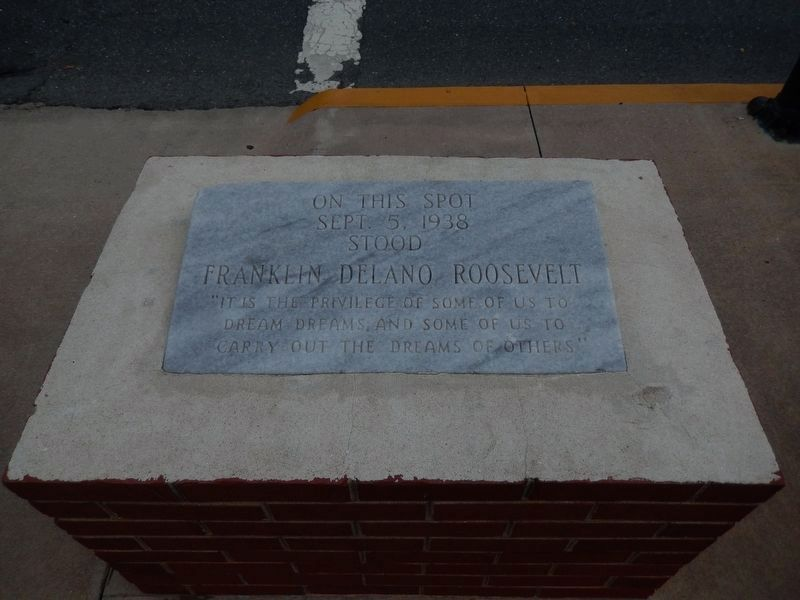 On this spot Sept. 5, 1938 stood Franklin Delano Roosevelt Marker image. Click for full size.
