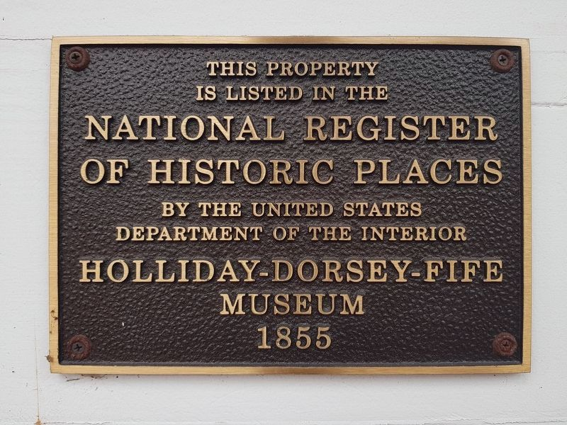 The Holliday-Dorsey-Fife Museum National Register of Historic Places marker image. Click for full size.