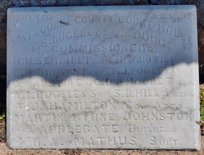 1895 Matagorda County Courthouse Cornerstone (<i>exhibited in front of this marker</i>) image. Click for full size.